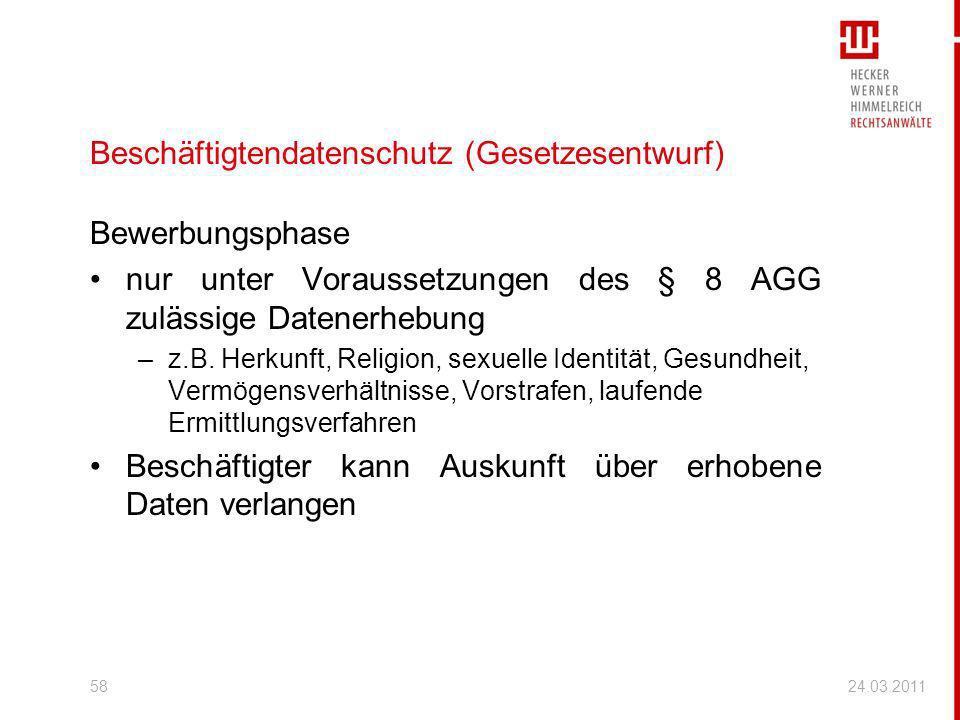 Beschäftigtendatenschutz (Gesetzesentwurf) Bewerbungsphase nur unter Voraussetzungen des § 8 AGG zulässige Datenerhebung –z.B. Herkunft, Religion, sex