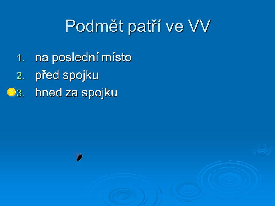 Infinitiv najdeme ve VV … 1.před určitým slovesným tvarem 2.