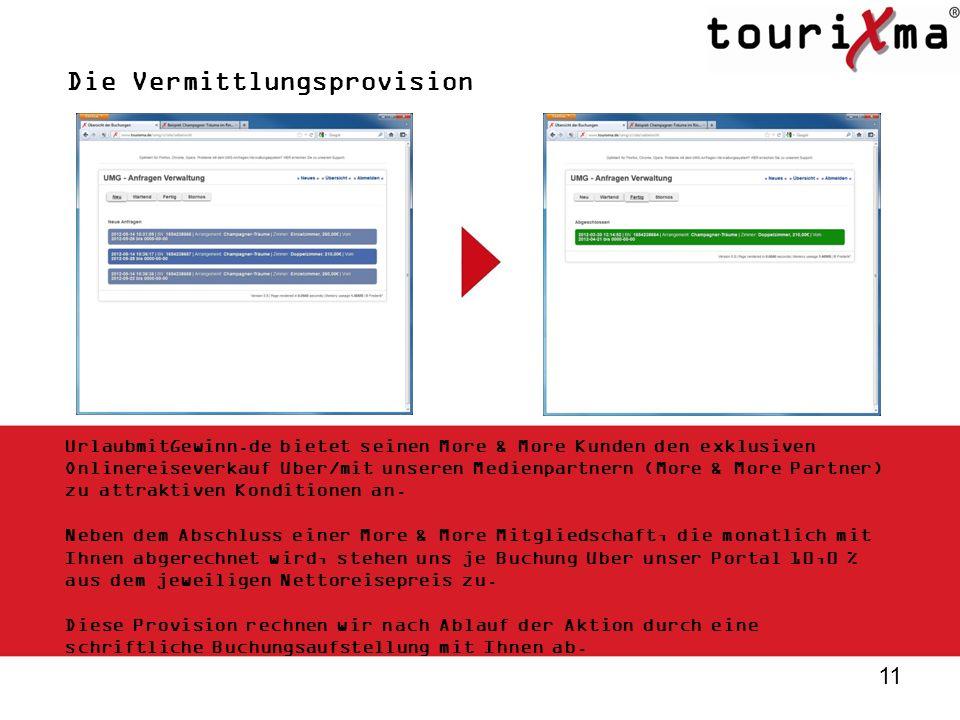 11 Die Vermittlungsprovision UrlaubmitGewinn.de bietet seinen More & More Kunden den exklusiven Onlinereiseverkauf über/mit unseren Medienpartnern (Mo
