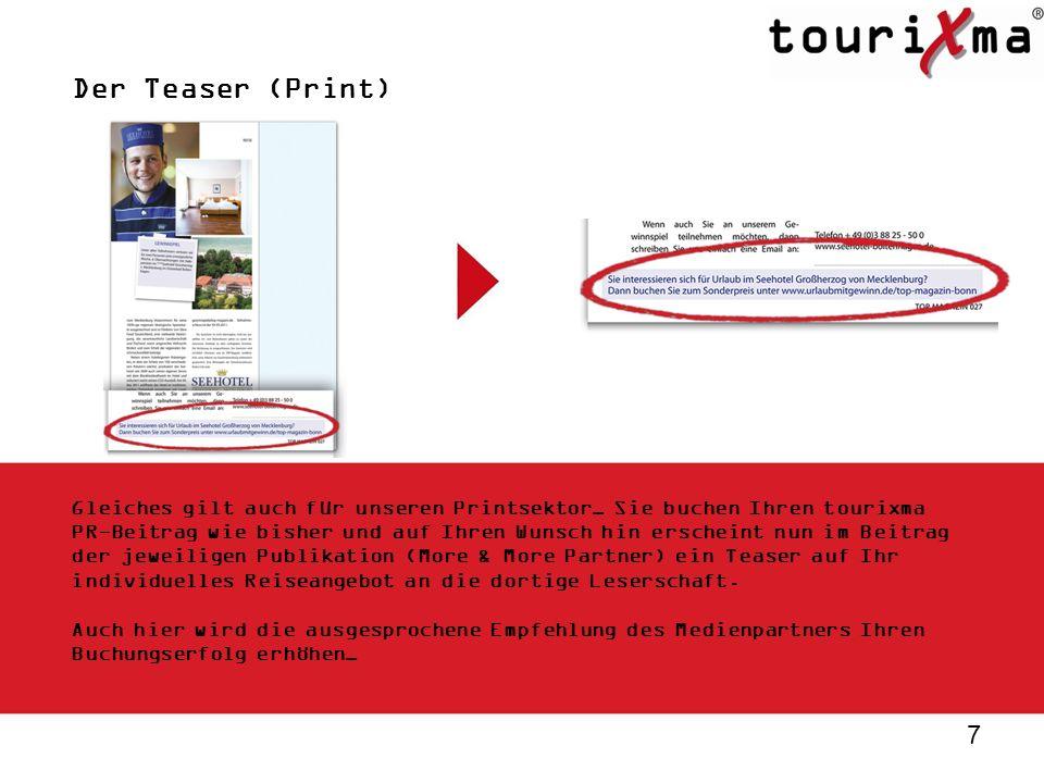 7 Der Teaser (Print) Gleiches gilt auch für unseren Printsektor… Sie buchen Ihren tourixma PR-Beitrag wie bisher und auf Ihren Wunsch hin erscheint nu