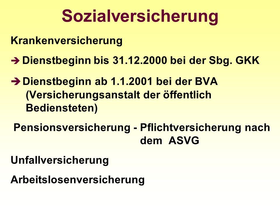 Sozialversicherung Krankenversicherung Dienstbeginn bis 31.12.2000 bei der Sbg. GKK Dienstbeginn ab 1.1.2001 bei der BVA (Versicherungsanstalt der öff