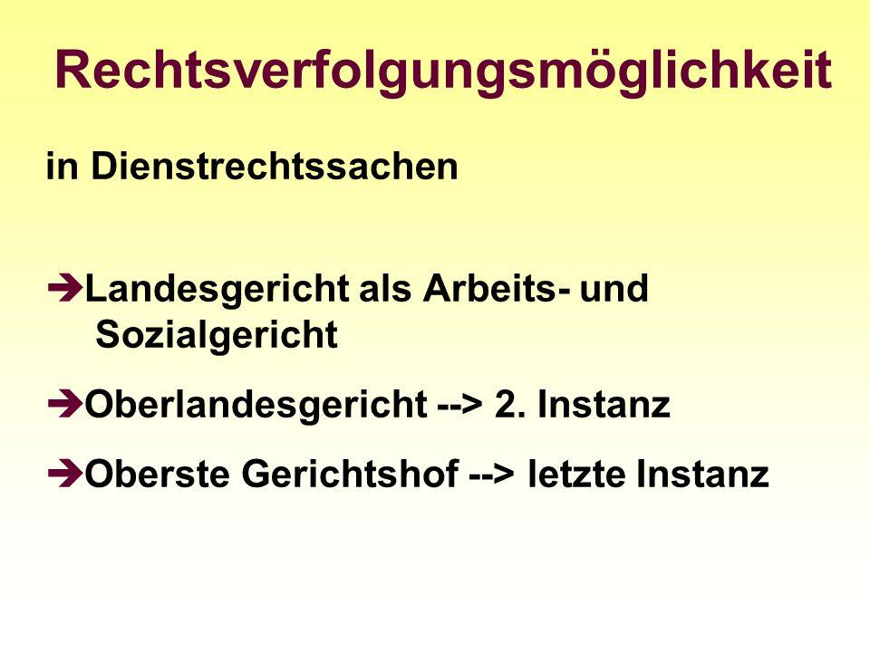 Rechtsverfolgungsmöglichkeit in Dienstrechtssachen Landesgericht als Arbeits- und Sozialgericht Oberlandesgericht --> 2. Instanz Oberste Gerichtshof -