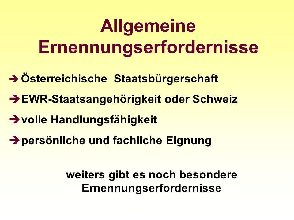 Allgemeine Ernennungserfordernisse Österreichische Staatsbürgerschaft EWR-Staatsangehörigkeit oder Schweiz volle Handlungsfähigkeit persönliche und fa