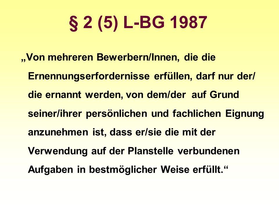 § 2 (5) L-BG 1987 Von mehreren Bewerbern/Innen, die die Ernennungserfordernisse erfüllen, darf nur der/ die ernannt werden, von dem/der auf Grund sein