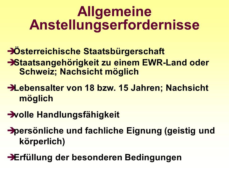 Allgemeine Anstellungserfordernisse Österreichische Staatsbürgerschaft Staatsangehörigkeit zu einem EWR-Land oder Schweiz; Nachsicht möglich Lebensalt