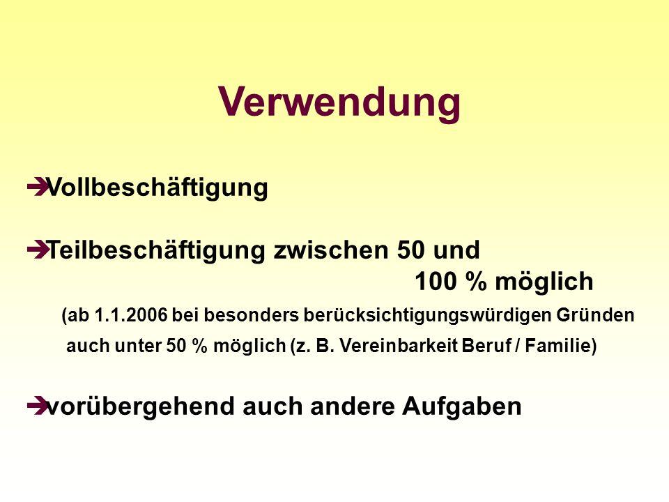 Verwendung Vollbeschäftigung Teilbeschäftigung zwischen 50 und 100 % möglich (ab 1.1.2006 bei besonders berücksichtigungswürdigen Gründen auch unter 5