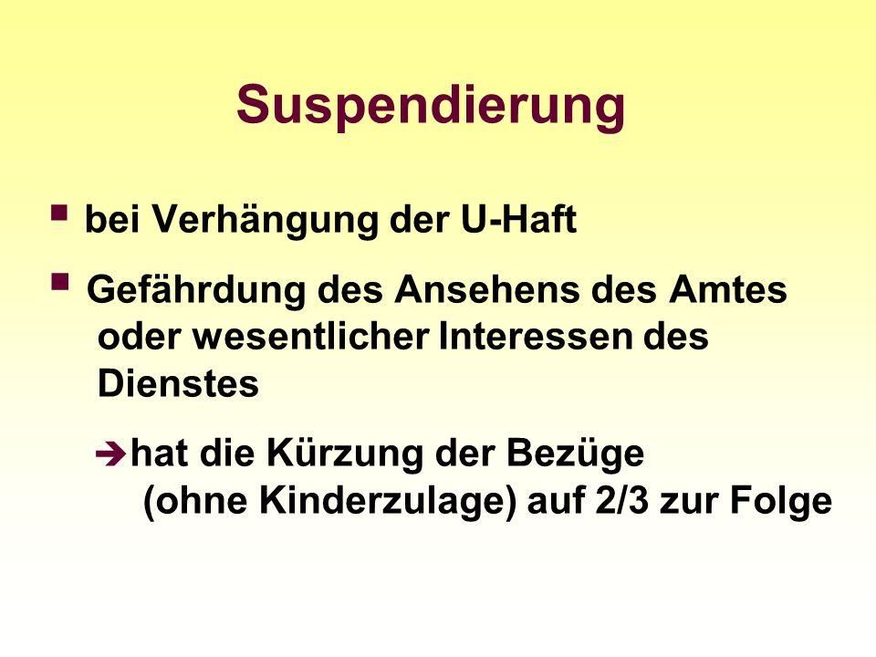 Suspendierung bei Verhängung der U-Haft Gefährdung des Ansehens des Amtes oder wesentlicher Interessen des Dienstes hat die Kürzung der Bezüge (ohne K