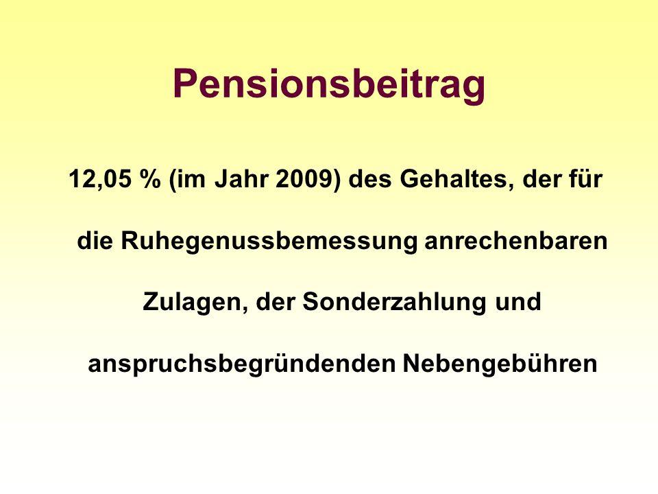 Pensionsbeitrag 12,05 % (im Jahr 2009) des Gehaltes, der für die Ruhegenussbemessung anrechenbaren Zulagen, der Sonderzahlung und anspruchsbegründende