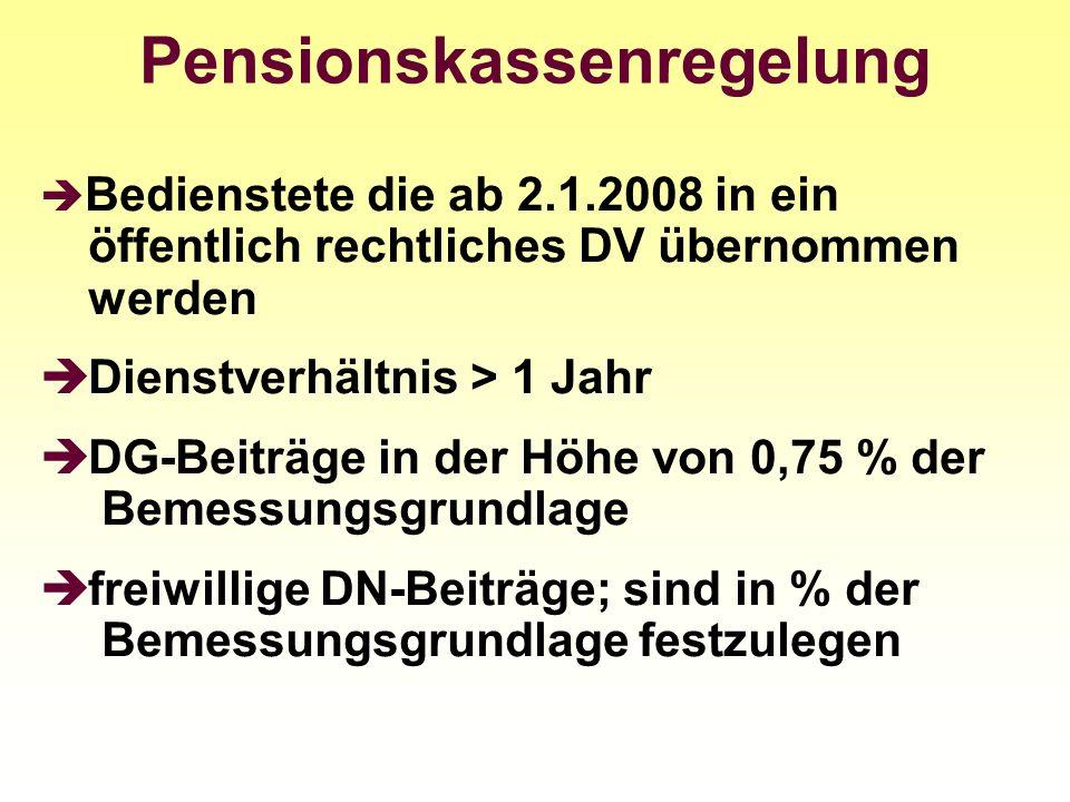 Pensionskassenregelung Bedienstete die ab 2.1.2008 in ein öffentlich rechtliches DV übernommen werden Dienstverhältnis > 1 Jahr DG-Beiträge in der Höh
