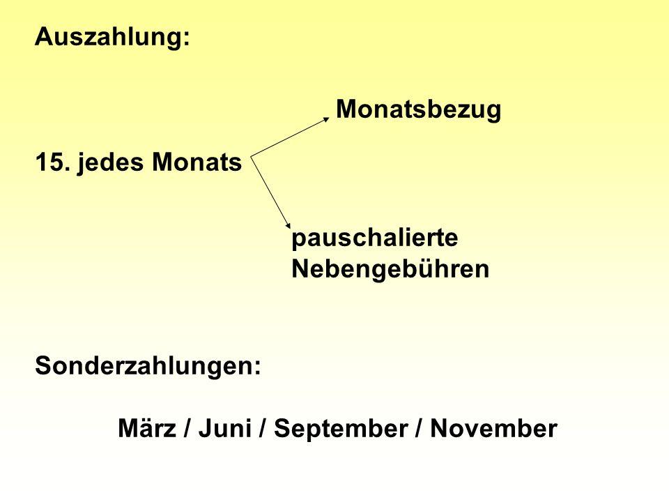 Auszahlung: 15. jedes Monats pauschalierte Nebengebühren Monatsbezug Sonderzahlungen: März / Juni / September / November