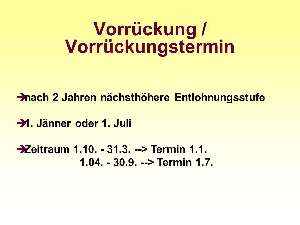 Vorrückung / Vorrückungstermin nach 2 Jahren nächsthöhere Entlohnungsstufe 1. Jänner oder 1. Juli Zeitraum 1.10. - 31.3. --> Termin 1.1. 1.04. - 30.9.