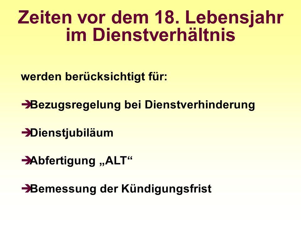 Zeiten vor dem 18. Lebensjahr im Dienstverhältnis werden berücksichtigt für: Bezugsregelung bei Dienstverhinderung Dienstjubiläum Abfertigung ALT Beme