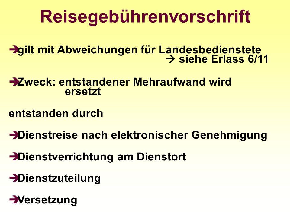 Reisegebührenvorschrift gilt mit Abweichungen für Landesbedienstete siehe Erlass 6/11 Zweck: entstandener Mehraufwand wird ersetzt entstanden durch Di