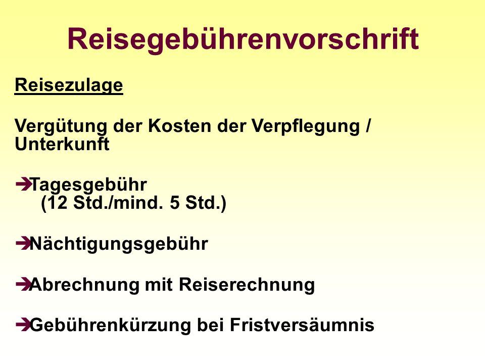Reisegebührenvorschrift Reisezulage Vergütung der Kosten der Verpflegung / Unterkunft Tagesgebühr (12 Std./mind. 5 Std.) Nächtigungsgebühr Abrechnung