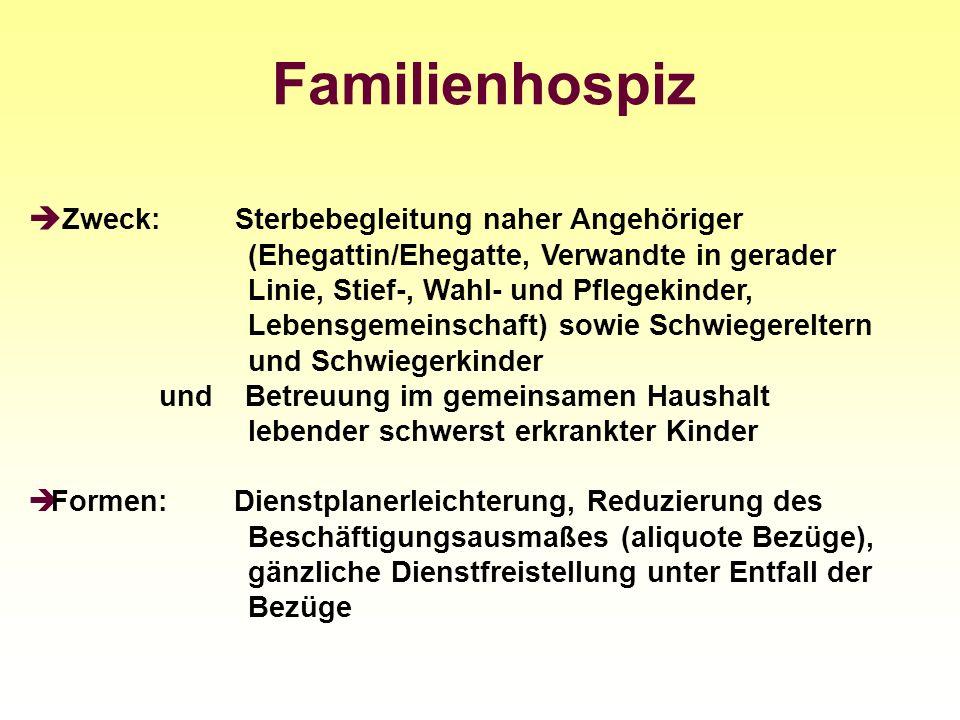 Familienhospiz Zweck: Sterbebegleitung naher Angehöriger (Ehegattin/Ehegatte, Verwandte in gerader Linie, Stief-, Wahl- und Pflegekinder, Lebensgemein