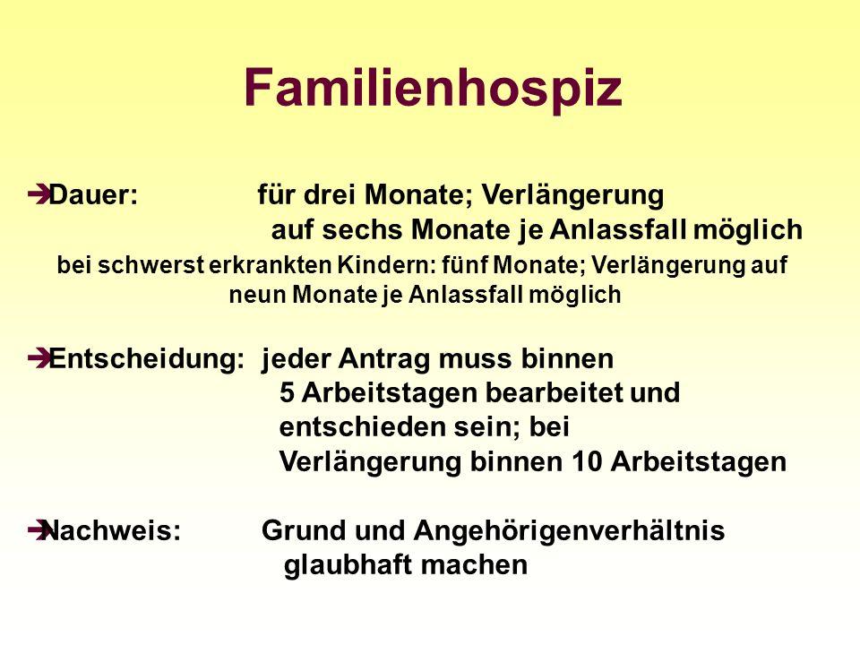 Familienhospiz Dauer: für drei Monate; Verlängerung auf sechs Monate je Anlassfall möglich bei schwerst erkrankten Kindern: fünf Monate; Verlängerung