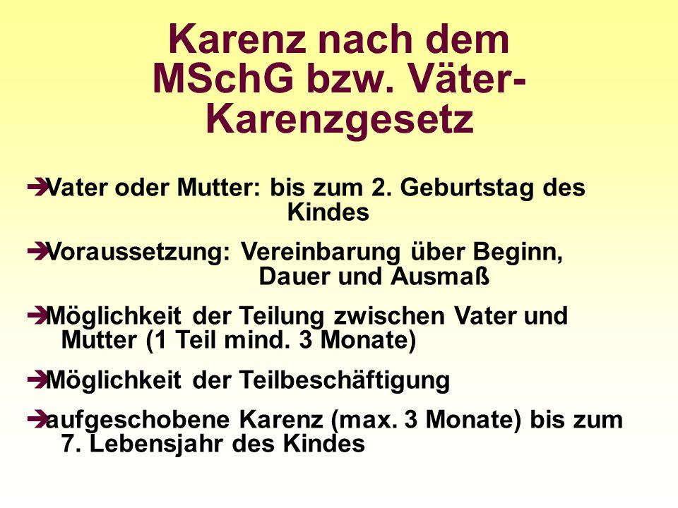 Karenz nach dem MSchG bzw. Väter- Karenzgesetz Vater oder Mutter: bis zum 2. Geburtstag des Kindes Voraussetzung: Vereinbarung über Beginn, Dauer und