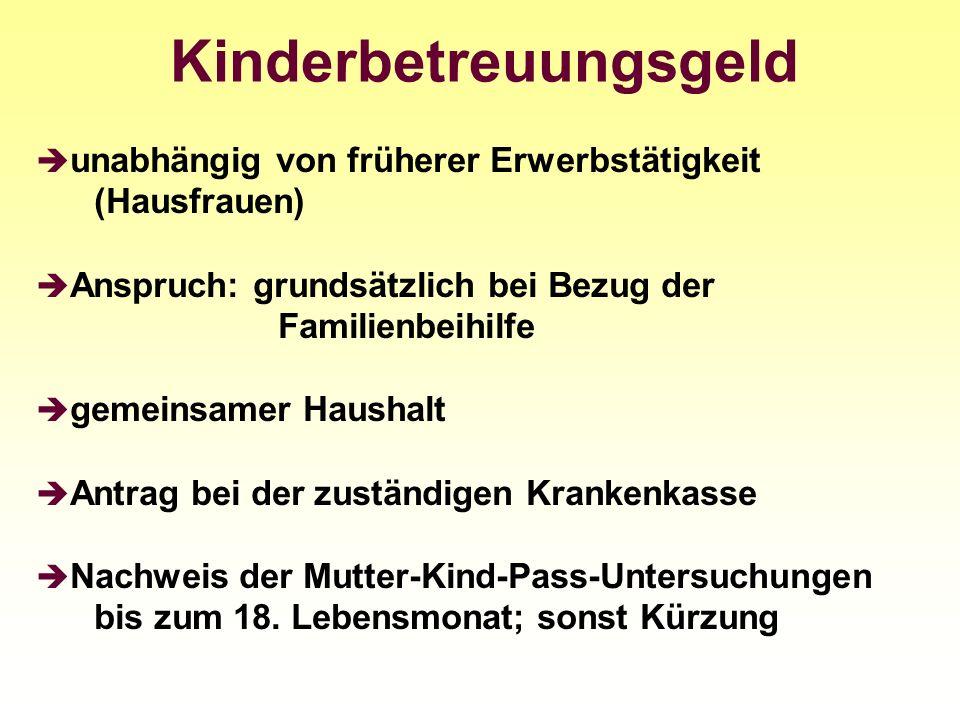 Kinderbetreuungsgeld unabhängig von früherer Erwerbstätigkeit (Hausfrauen) Anspruch: grundsätzlich bei Bezug der Familienbeihilfe gemeinsamer Haushalt
