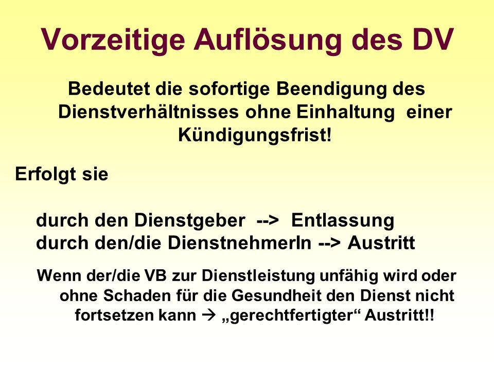 Vorzeitige Auflösung des DV Bedeutet die sofortige Beendigung des Dienstverhältnisses ohne Einhaltung einer Kündigungsfrist! Erfolgt sie durch den Die