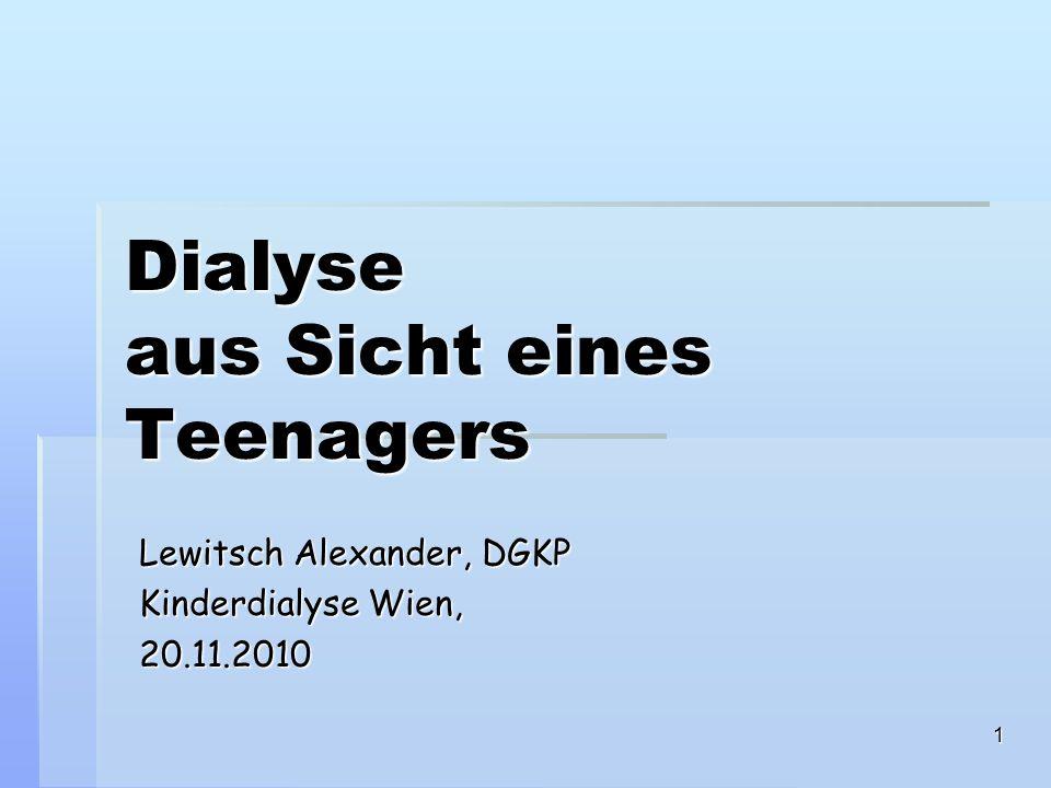 1 Dialyse aus Sicht eines Teenagers Lewitsch Alexander, DGKP Kinderdialyse Wien, 20.11.2010