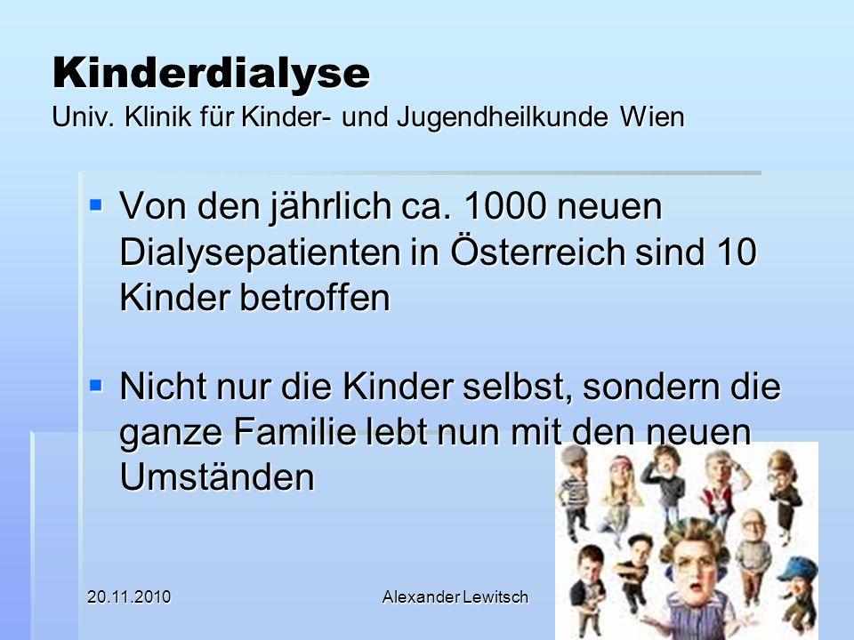 20.11.2010Alexander Lewitsch3 Kinderdialyse Univ. Klinik für Kinder- und Jugendheilkunde Wien Von den jährlich ca. 1000 neuen Dialysepatienten in Öste