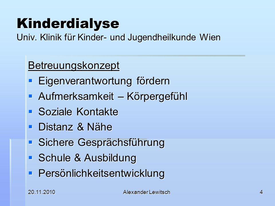20.11.2010Alexander Lewitsch4 Kinderdialyse Univ. Klinik für Kinder- und Jugendheilkunde Wien Betreuungskonzept Eigenverantwortung fördern Eigenverant