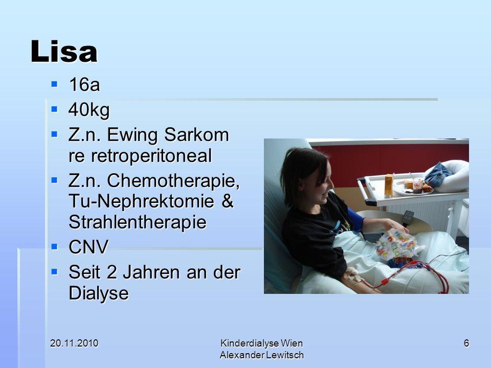 20.11.2010Kinderdialyse Wien Alexander Lewitsch 6 Lisa 16a 16a 40kg 40kg Z.n. Ewing Sarkom re retroperitoneal Z.n. Ewing Sarkom re retroperitoneal Z.n
