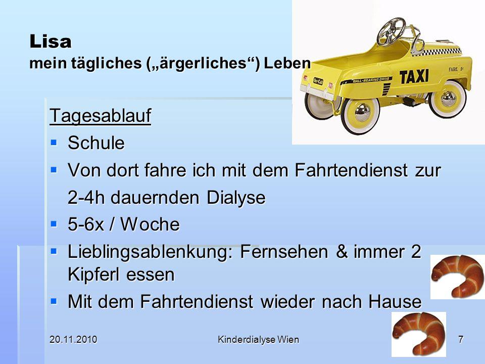 20.11.2010Kinderdialyse Wien7 Lisa mein tägliches (ärgerliches) Leben Tagesablauf Schule Schule Von dort fahre ich mit dem Fahrtendienst zur Von dort