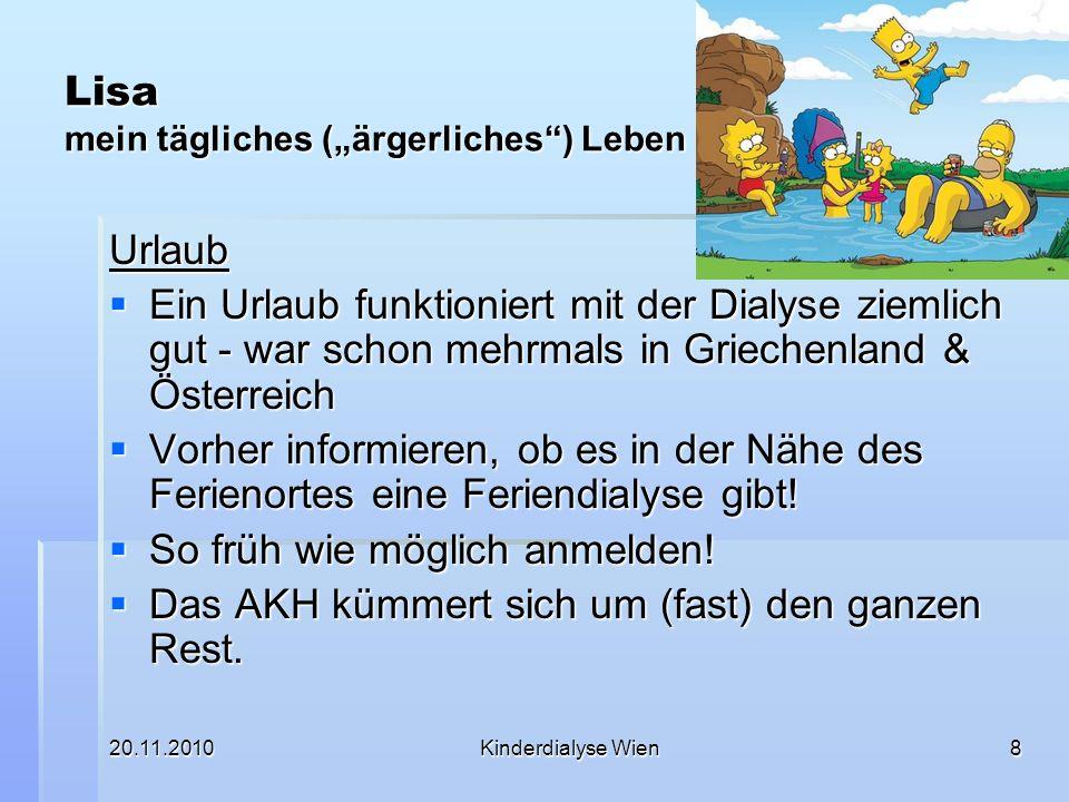 20.11.2010Kinderdialyse Wien8 Lisa mein tägliches (ärgerliches) Leben Urlaub Ein Urlaub funktioniert mit der Dialyse ziemlich gut - war schon mehrmals