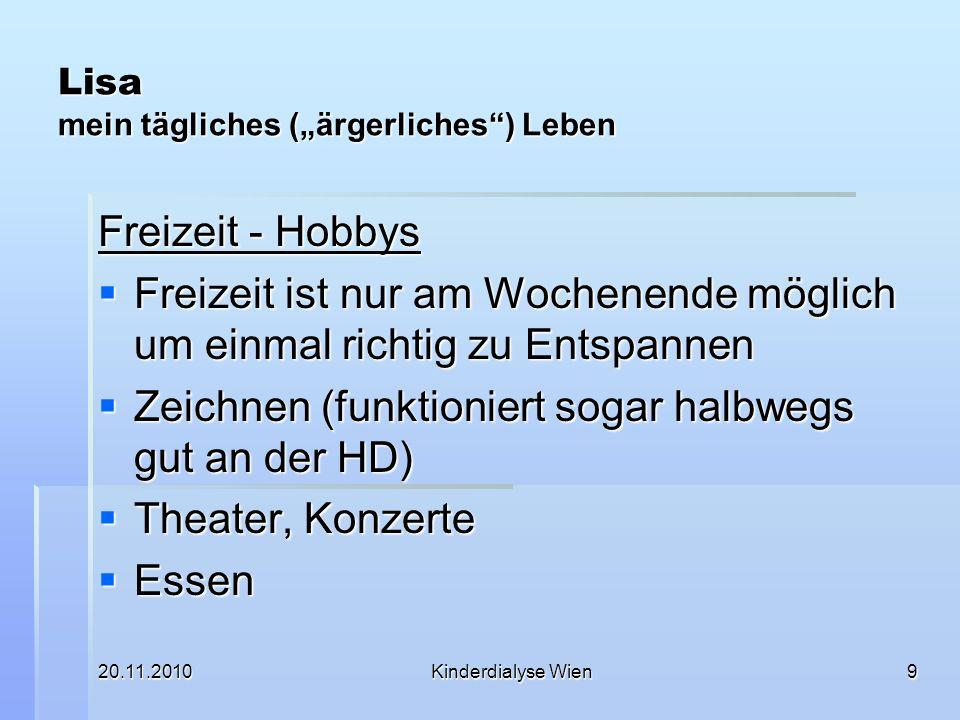 20.11.2010Kinderdialyse Wien9 Lisa mein tägliches (ärgerliches) Leben Freizeit - Hobbys Freizeit ist nur am Wochenende möglich um einmal richtig zu En