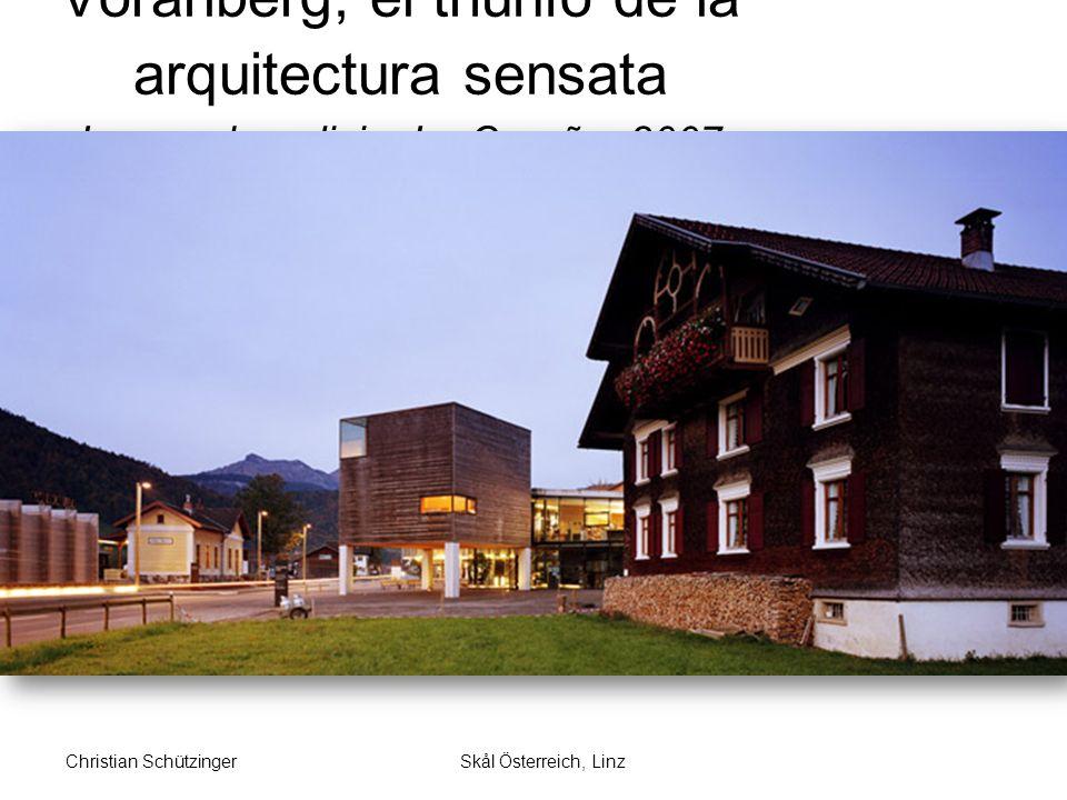 Skål Österreich, LinzChristian Schützinger Vorarlberg, el triunfo de la arquitectura sensata La voz de galicia, La Coruña, 2007