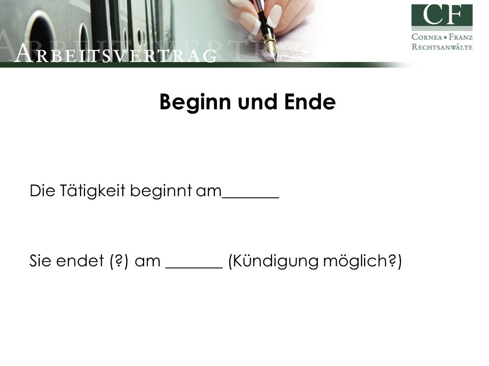 Beginn und Ende Die Tätigkeit beginnt am_______ Sie endet (?) am _______ (Kündigung möglich?)
