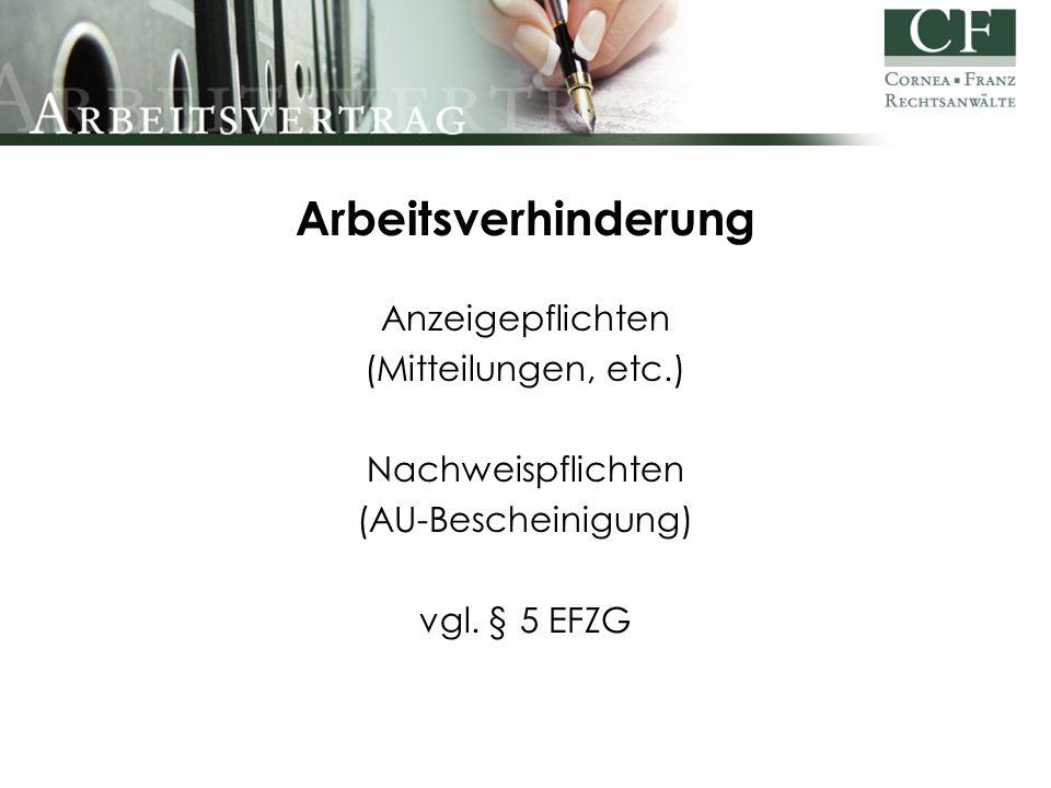 Arbeitsverhinderung Anzeigepflichten (Mitteilungen, etc.) Nachweispflichten (AU-Bescheinigung) vgl.
