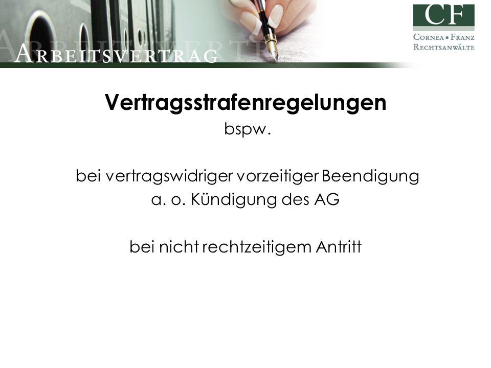 Vertragsstrafenregelungen bspw. bei vertragswidriger vorzeitiger Beendigung a. o. Kündigung des AG bei nicht rechtzeitigem Antritt