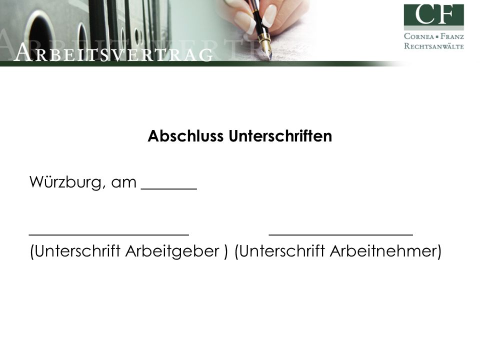 Abschluss Unterschriften Würzburg, am _______ ______________________________________ (Unterschrift Arbeitgeber ) (Unterschrift Arbeitnehmer)