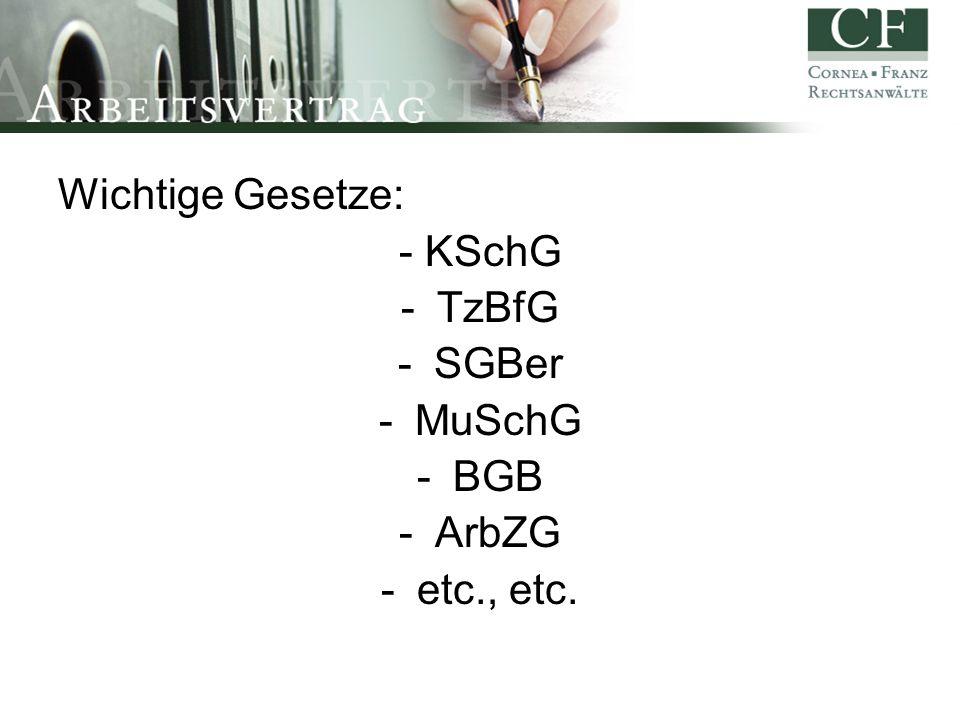 Wichtige Gesetze: - KSchG -TzBfG -SGBer -MuSchG -BGB -ArbZG -etc., etc.