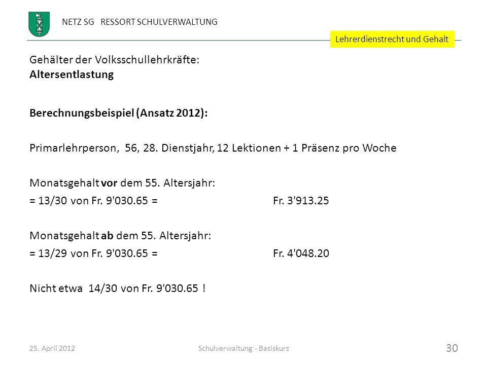 NETZ SG RESSORT SCHULVERWALTUNG Gehälter der Volksschullehrkräfte: Altersentlastung Berechnungsbeispiel (Ansatz 2012): Primarlehrperson, 56, 28. Diens