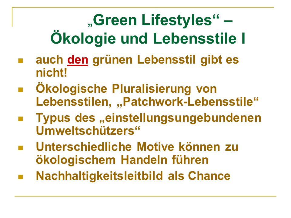 Green Lifestyles – Ökologie und Lebensstile I auch den grünen Lebensstil gibt es nicht! Ökologische Pluralisierung von Lebensstilen, Patchwork-Lebenss