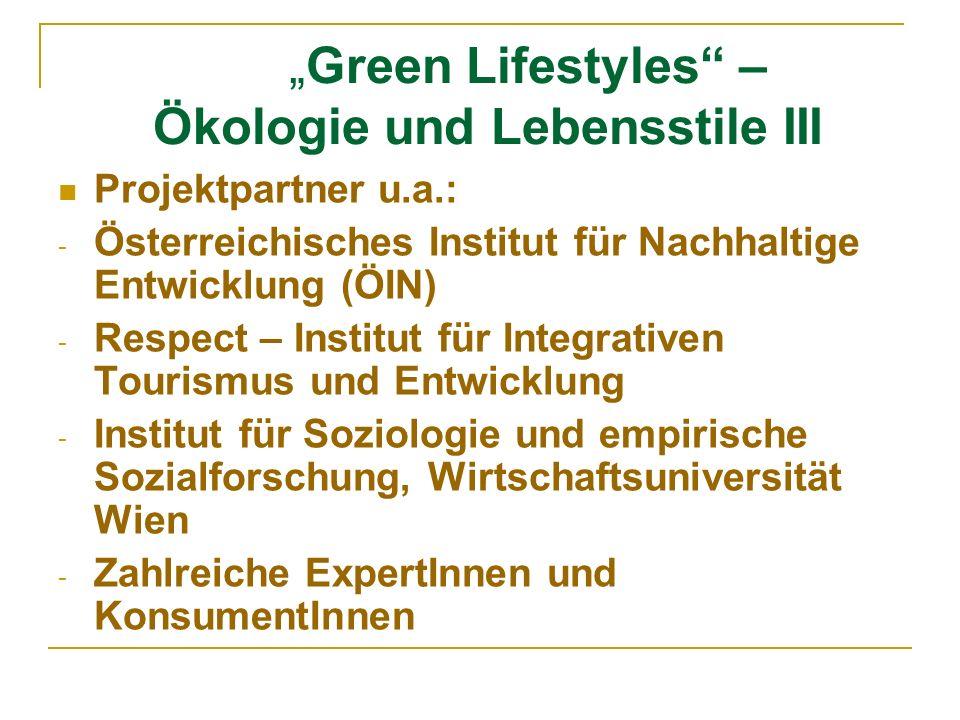 Green Lifestyles – Ökologie und Lebensstile III Projektpartner u.a.: - Österreichisches Institut für Nachhaltige Entwicklung (ÖIN) - Respect – Institu