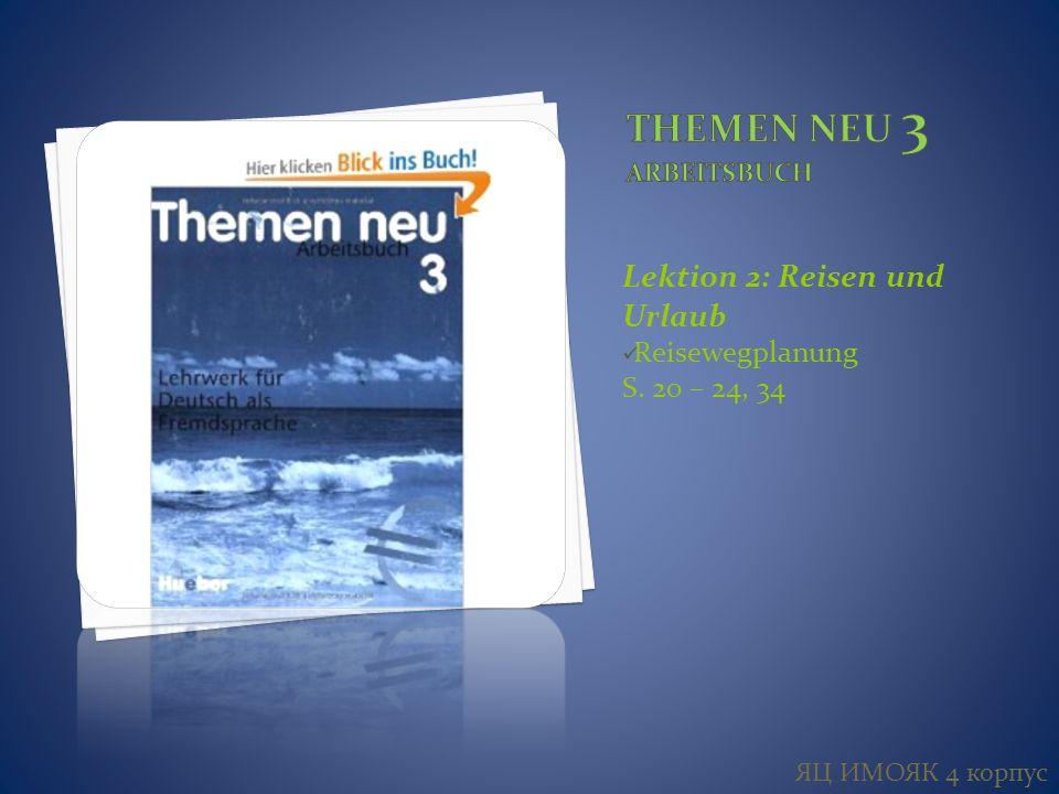 Lektion 2: Reisen und Urlaub Reisewegplanung S. 20 – 24, 34 ЯЦ ИМОЯК 4 корпус