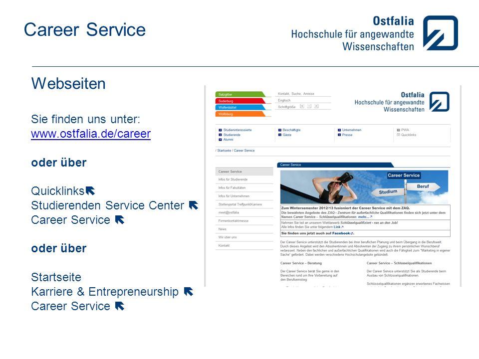 Career Service Webseiten Sie finden uns unter: www.ostfalia.de/career oder über Quicklinks Studierenden Service Center Career Service oder über Startseite Karriere & Entrepreneurship Career Service www.ostfalia.de/career