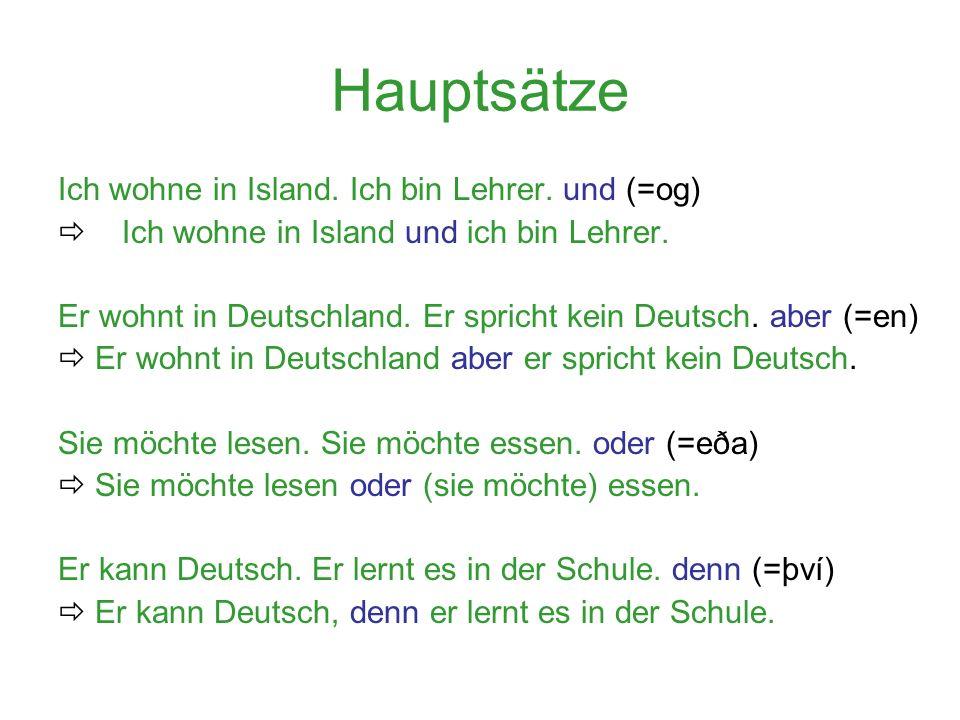 Nebensätze weil (= af því að) ich Hunger habe.dass (= að) er Deutsch spricht.
