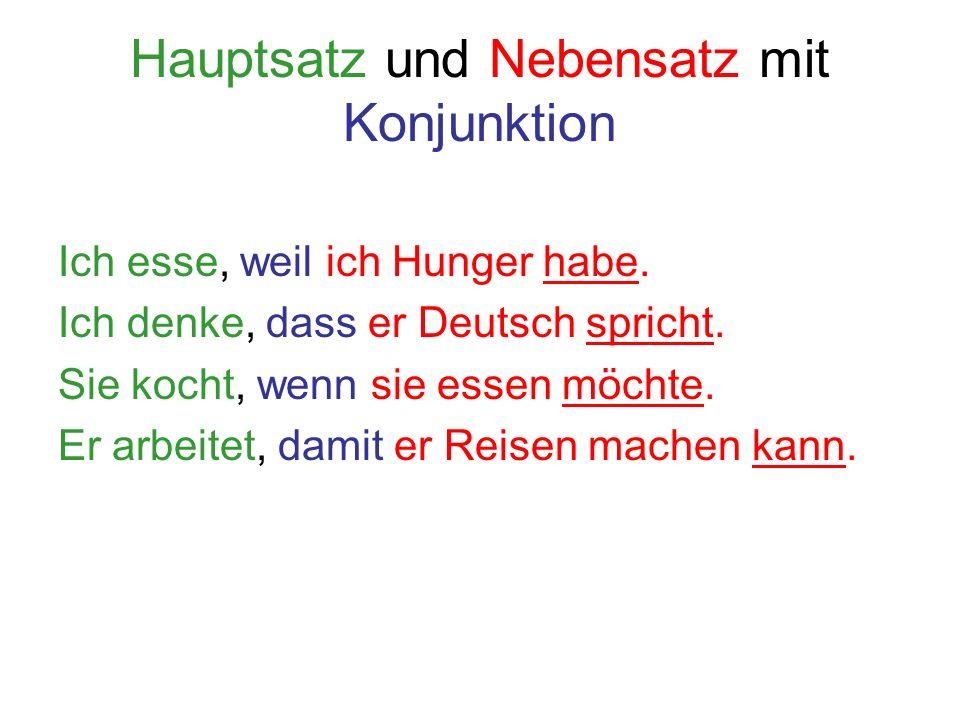Hauptsatz und Nebensatz mit Konjunktion Ich esse, weil ich Hunger habe. Ich denke, dass er Deutsch spricht. Sie kocht, wenn sie essen möchte. Er arbei