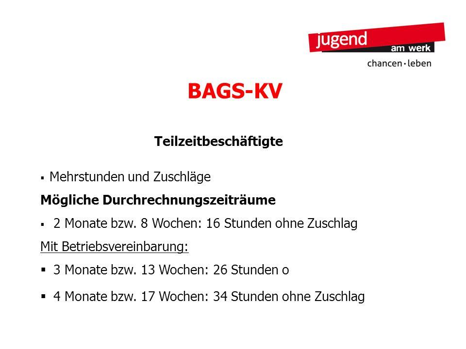 BAGS-KV Teilzeitbeschäftigte Mehrstunden und Zuschläge Mögliche Durchrechnungszeiträume 2 Monate bzw. 8 Wochen: 16 Stunden ohne Zuschlag Mit Betriebsv