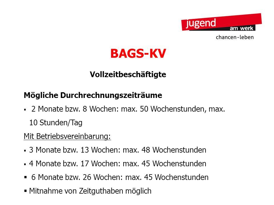 BAGS-KV Vollzeitbeschäftigte Mögliche Durchrechnungszeiträume 2 Monate bzw. 8 Wochen: max. 50 Wochenstunden, max. 10 Stunden/Tag Mit Betriebsvereinbar