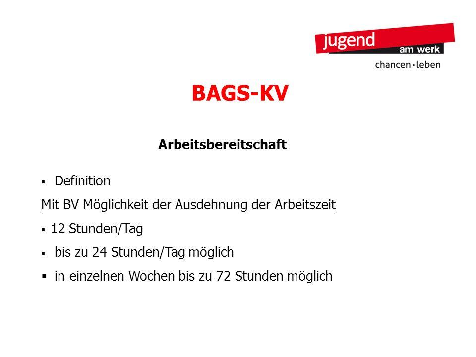 BAGS-KV Arbeitsbereitschaft Definition Mit BV Möglichkeit der Ausdehnung der Arbeitszeit 12 Stunden/Tag bis zu 24 Stunden/Tag möglich in einzelnen Woc