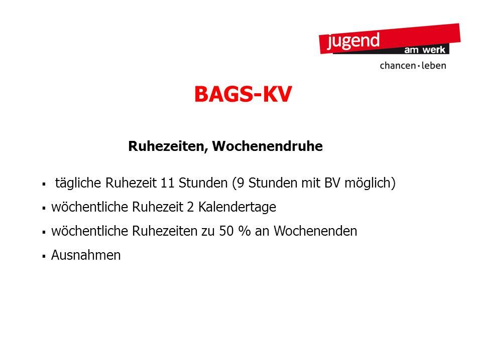 BAGS-KV Ruhezeiten, Wochenendruhe tägliche Ruhezeit 11 Stunden (9 Stunden mit BV möglich) wöchentliche Ruhezeit 2 Kalendertage wöchentliche Ruhezeiten