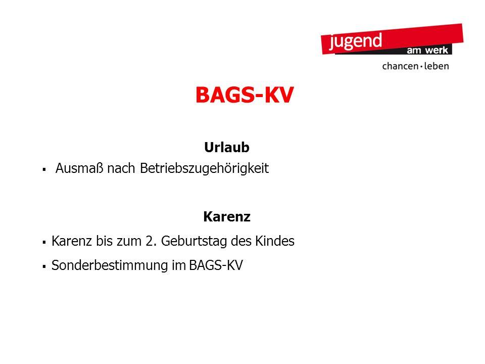 BAGS-KV Urlaub Ausmaß nach Betriebszugehörigkeit Karenz Karenz bis zum 2. Geburtstag des Kindes Sonderbestimmung im BAGS-KV