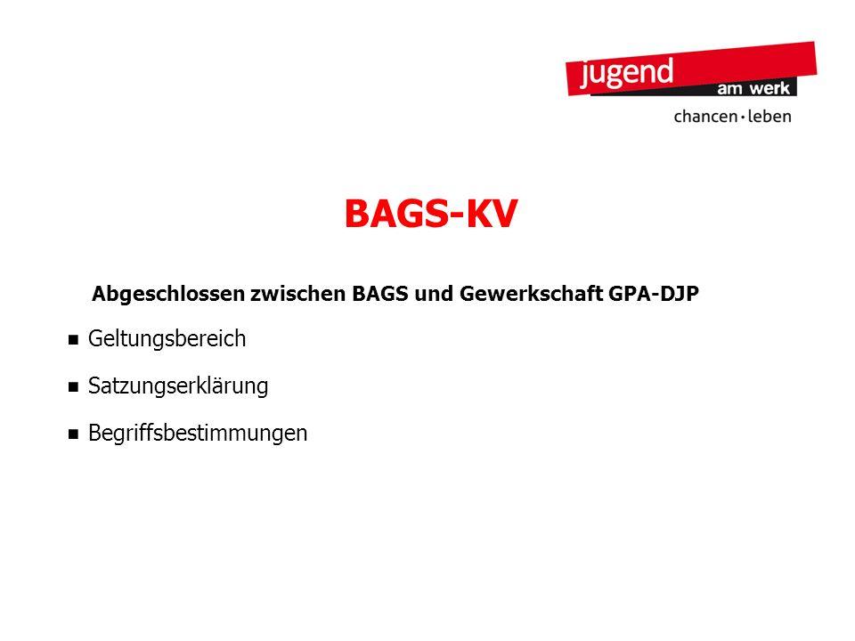 BAGS-KV Abgeschlossen zwischen BAGS und Gewerkschaft GPA-DJP Geltungsbereich Satzungserklärung Begriffsbestimmungen