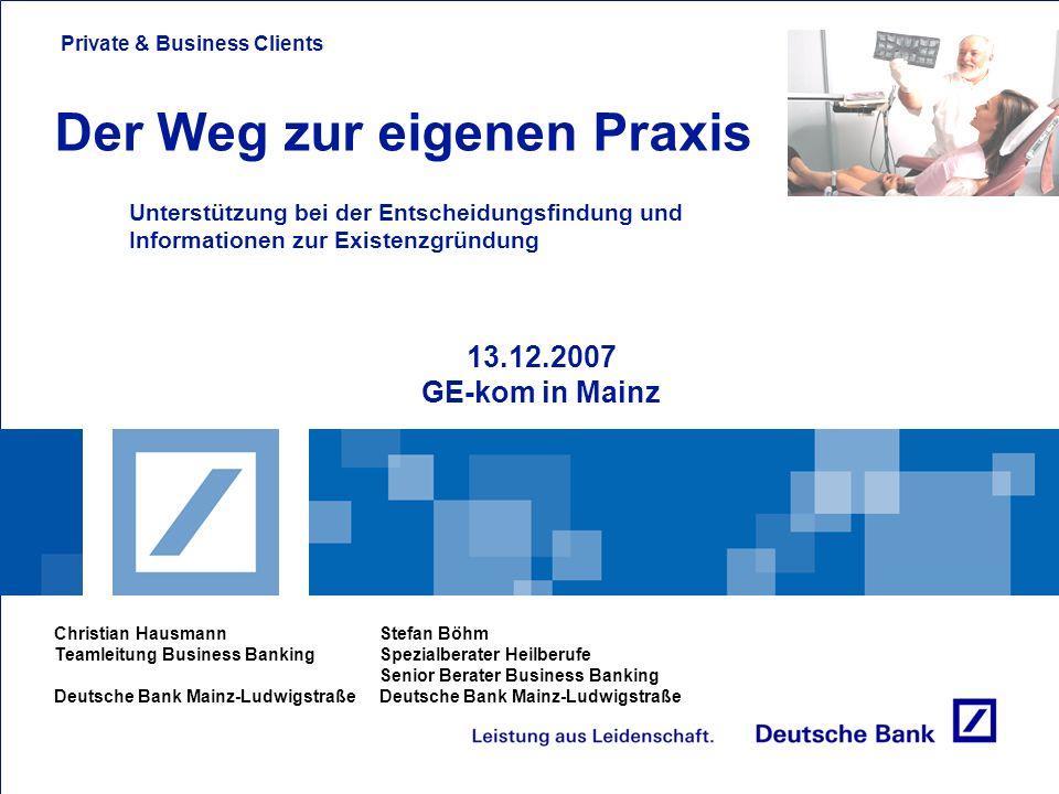 Private & Business Clients Business Banking 2007 1 2 Vorhabensdarstellung – Neugründung oder Übernahme Grundsätzliche Informationen Agenda 3 4 Öffentliche Fördermittel / Finanzierungsbeispiel Was jetzt noch wichtig ist !